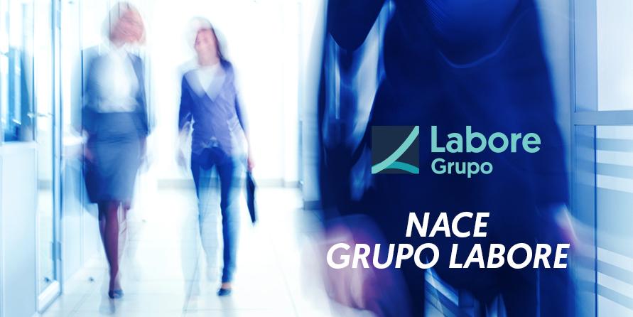 Nace Grupo Labore, la compañía que cuida el alma de tu empresa